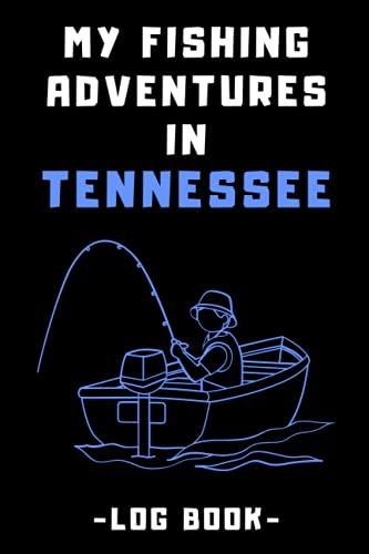 My Fishing Adventures In Tennessee Log Book: Fishing Journal With Prompts To Record Your Fishing Trips - Keep Track Of All Details