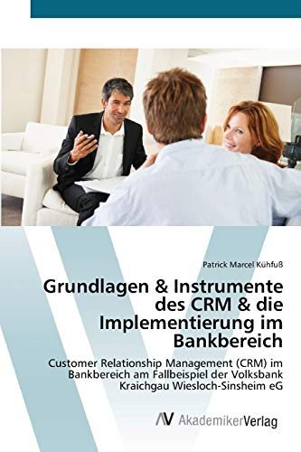 『Grundlagen & Instrumente des CRM & die Implementierung im Bankbereich: Customer Relationship Management (CRM) im Bankbereich am Fallbeispiel der Volksbank Kraichgau Wiesloch-Sinsheim eG』のトップ画像