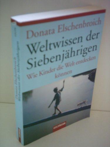 Donata Elschenbroich: Weltwissen der Siebenjährigen - Wie Kinder die Welt entdecken können