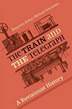 The Train and the Telegraph: A Revisionist History (Hagley Library Studies in Business, Technology, and Politics)
