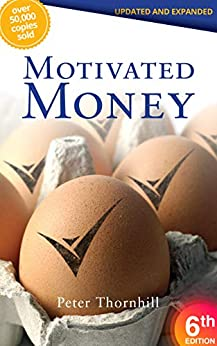Motivated Money 6th Edition: Offers guidance for future decades by [Peter Thornhill]