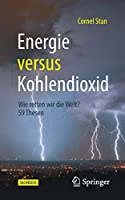 Energie versus Kohlendioxid: Wie retten wir die Welt? 59 Thesen