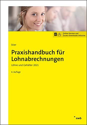 Praxishandbuch für Lohnabrechnungen: Löhne und Gehälter 2021