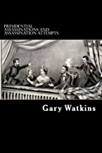 Presidential Assassinations and Assassination Attempts: Assassinations and the American Presidency