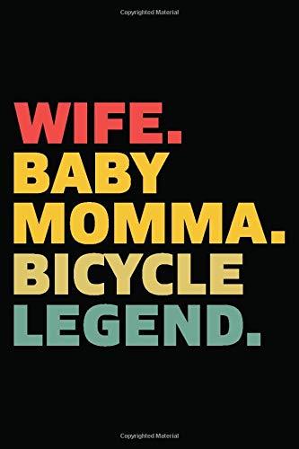 Wife Baby Momma Bicycle Legend: Fahrradtour Radtour Tagebuch| Notizbuch Für Mountainbiker, Radsportler, Radfahrer Und Fahrrad Fans, 120 Seiten ... 6 X 9 Zoll (Ca. Din A5), Softcover Mit Matt.