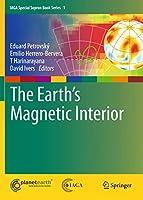 The Earth's Magnetic Interior (IAGA Special Sopron Book Series (1))