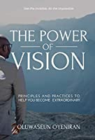 The Power of Vision: Principles and Practices to Help You Become Extraordinary