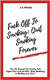 Fuck Off To Smoking: Quit Smoking Forever