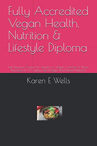 Fully Accredited Vegan Health, Nutrition & Lifestyle Diploma: Full Diploma Course For Vegans or...