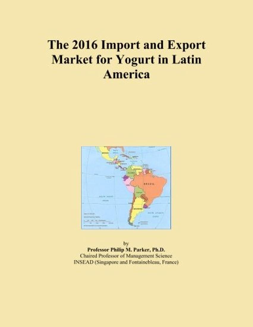 許すスポーツマン現代The 2016 Import and Export Market for Yogurt in Latin America