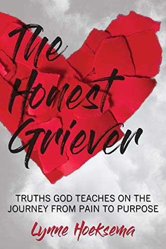 The Honest Griever: Truths God Teaches on the Journey from Pain to Purpose