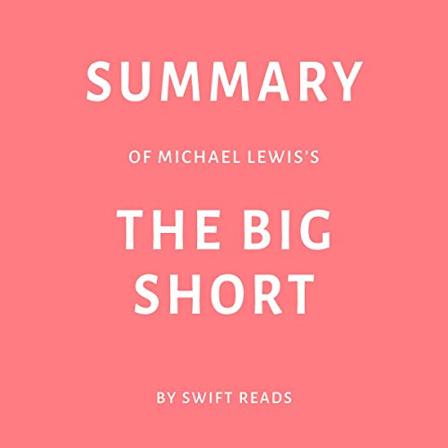 Page de couverture de Summary of Michael Lewis's The Big Short by Swift Reads