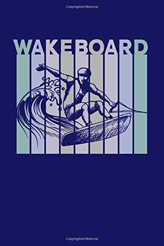 Wakeboard: Wakeboarding Journal, Wakeskating Notebook Note-Taking Planner Book, Present
