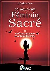 Le nouveau Féminin sacré - Une voie spirituelle pour l'âme féminine de Meghan Don
