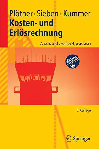 Kosten- und Erlösrechnung: Anschaulich, kompakt, praxisnah (Springer-Lehrbuch)