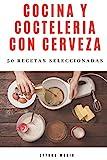 Cocina y Coctelería con Cerveza: 50 recetas seleccionadas (Spanish Edition)