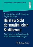 Halal aus Sicht der muslimischen Bevoelkerung: Eine Studie ueber kaufentscheidende Werte, Motive und Einstellungen (Studien zum Marketing natuerlicher Ressourcen)