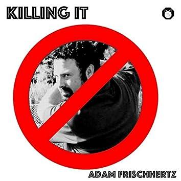"Adam Frischhertz Presents: ""Killing It"""