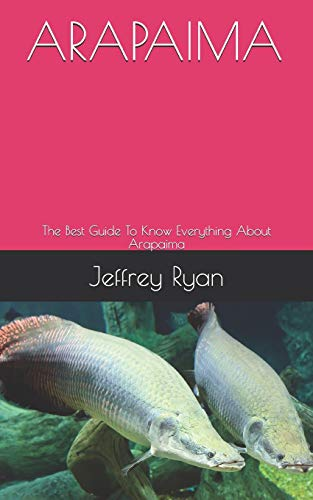 ARAPAIMA: The Best Guide To Know Everything About Arapaima