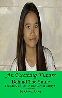An Exciting Future: The Story of Lek, a Bar Girl In Pattaya (Behind The Smile - The Story Of Lek, A Bar Girl In Pattaya Book 2) by [Owen Jones]