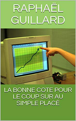 LA BONNE COTE POUR LE COUP SUR AU SIMPLE PLACÉ (French Edition)