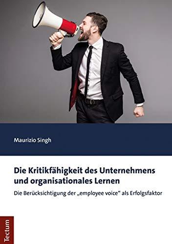 """Erfolgsfaktor """"Employee Voice"""": Organisationales Lernen in kritikfähigen Unternehmen"""