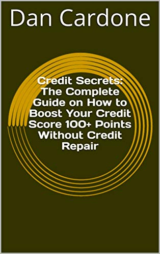 Credit Secrets: The Complete Guide on How to Boost Your Credit Score 100+ Points Without Credit Repair (English Edition)