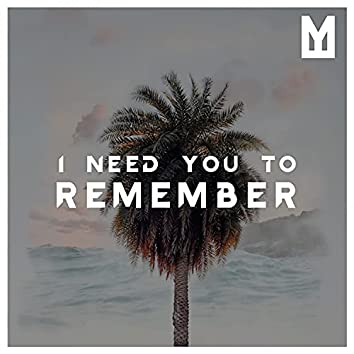 I Need You To Remember