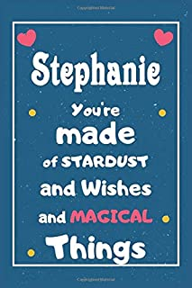Stephanie You are made of Stardust and Wishes and MAGICAL Things: Personalised Name Notebook, Gift For Her, Christmas Gif...