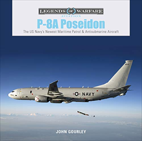 Gourley, J: P-8A Poseidon: The US Navy's Newest Maritime Pat (Legends of Warfare Aviation)
