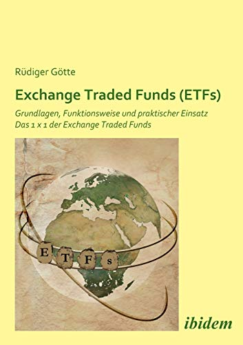 Exchange Traded Funds (ETFs). Grundlagen, Funktionsweise und praktischer Einsatz. Das 1 x 1 der Exchange Traded Funds