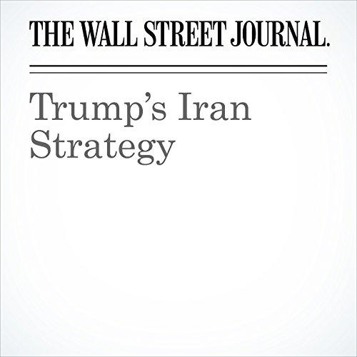 Trump's Iran Strategy | The Editorial Board