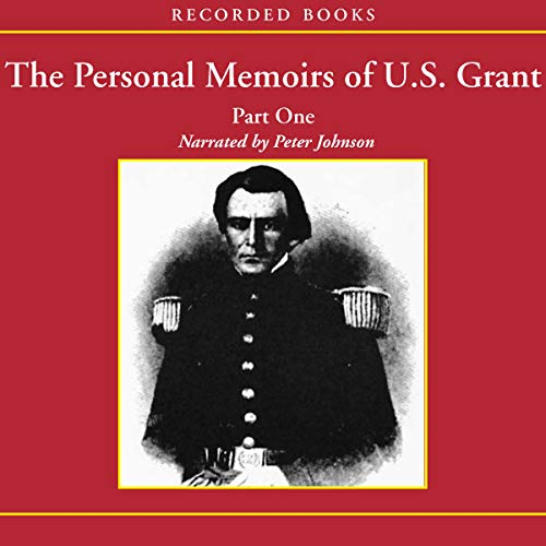 The Personal Memoirs of U.S. Grant: Part 1: The Early Years, West Point, Mexico Audiobook By Ulysses S. Grant cover art