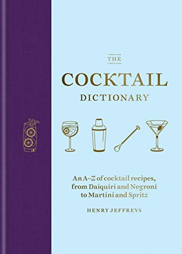 The Cocktail Dictionary: An A–Z of cocktail recipes, from Daiquiri and Negroni to Martini and Spritz (English Edition)
