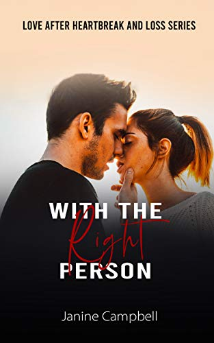 With The Right Person: A Second Chance At Love Romance (Love After Heartbreak And Loss Book 3) (English Edition)