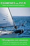 Exámenes del P.E.R. Patrón de Embarcaciones de Recreo: 780 Preguntas con soluciones. 3 test de 10 preguntas por cada unidad. 10 exámenes completos de 45 preguntas