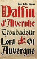Dalfin d'Alvernhe (1150-1234): Troubadour Lord of Auvergne