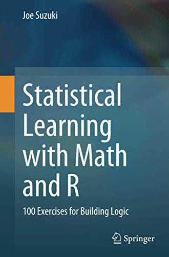 Statistical Learning with Math and R: 100 Exercises for Building Logic Front Cover