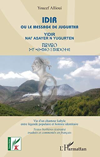 Idir: Ou le messager de Jugurtha Vie d'un chanteur kabyle entre légende et histoire identitaire