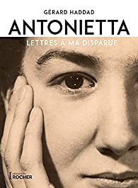 Antonietta : Lettres à ma disparue par Gérard Haddad