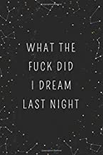 What The Fuck Did I Dream Last Night: Dream Journal - Notebook And Diary For Recording Dream Interpretations: Compact Beds...