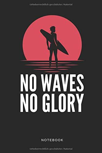No Waves No Glory Notebook: Liniertes surfing Notizbuch oder Surfer Journal - Tagebuch und Taschenbuch für Männer und Frauen