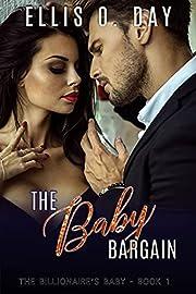 The Baby Bargain: A steamy, contemporary, billionaire romance (The Billionaire's Baby Book 1)