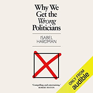 Why We Get The Wrong Politicians                   By:                                                                                                                                 Isabel Hardman                               Narrated by:                                                                                                                                 Isabel Hardman                      Length: 9 hrs and 18 mins     143 ratings     Overall 4.6