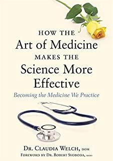 How the Art of Medicine Makes the Science More Effective: Becoming the Medicine We Practice