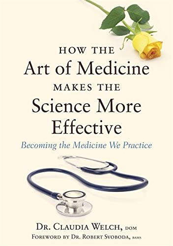 Image of How the Art of Medicine Makes the Science More Effective: Becoming the Medicine We Practice (How the Art of Medicine Makes Effective Physicians)