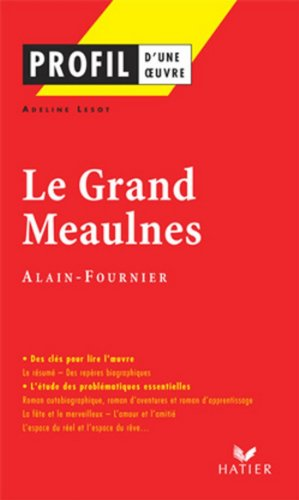 Profil - Alain-Fournier : Le Grand Meaulnes : Analyse littéraire de l'oeuvre (Profil d'une Oeuvre t. 150)