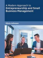 A Modern Approach to Entrepreneurship and Small Business Management