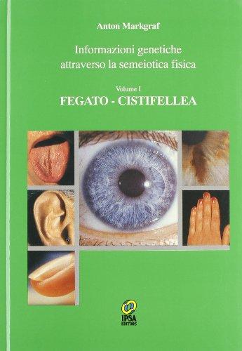 Informazioni genetiche attraverso la semeiotica fisica. Fegato, cistifellea (Vol. 1)