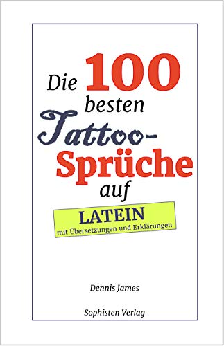 Amazon Com Die 100 Besten Tattoo Spruche Auf Latein Mit Ubersetzungen Und Hinweisen German Edition Ebook James Dennis Kindle Store